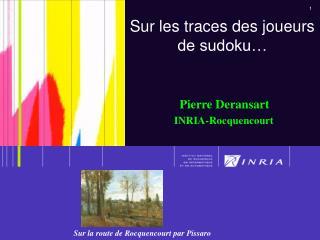 Sur les traces des joueurs de sudoku… Pierre Deransart INRIA-Rocquencourt