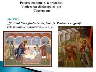 Puterea credinţei şi a prieteniei Vindecarea slăbănogului  din  Capernaum