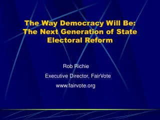 The Way Democracy Will Be:  The Next Generation of State Electoral Reform