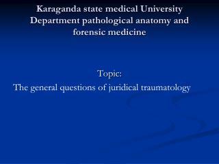 Karaganda state medical University Department pathological anatomy and forensic medicine