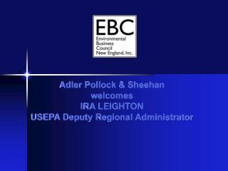 Adler Pollock & Sheehan  welcomes IRA LEIGHTON USEPA Deputy Regional Administrator