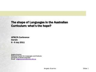 The shape of Languages in the Australian Curriculum: what's the hope? AFMLTA Conference Darwin