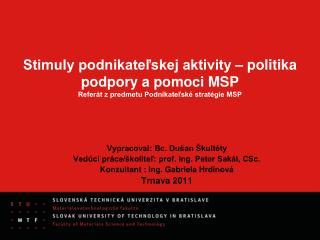 Vypracoval: Bc. Dušan Škultéty Vedúci práce/školiteľ: prof. Ing. Peter Sakál, CSc.