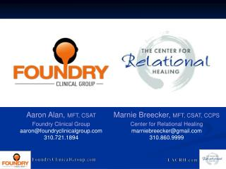 Aaron Alan,  MFT, CSAT Foundry Clinical Group aaron@foundryclinicalgroup 310.721.1894