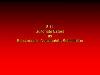 8.14 Sulfonate Esters as Substrates in Nucleophilic Substitution