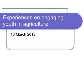 Experiences on engaging youth in agriculture
