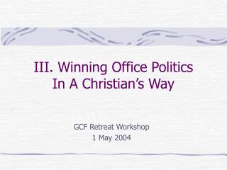 III. Winning Office Politics   In A Christian s Way