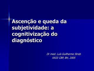 Ascen  o e queda da subjetividade: a cognitiviza  o do diagn stico