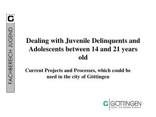 Dealing with Juvenile  Delinquents  and Adolescents between 14 and 21 years old