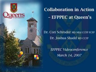 Collaboration in Action  – EFPPEC at Queen's Dr. Cori Schroder  MD MEd CCFP FCFP