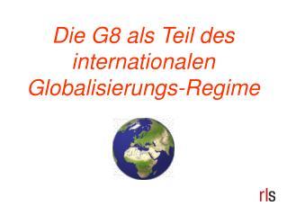 Die G8 als Teil des internationalen Globalisierungs-Regime