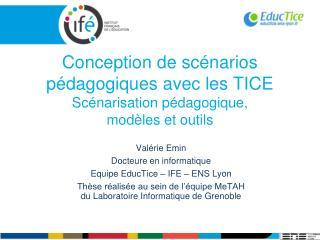 Conception de scénarios pédagogiques avec les TICE  Scénarisation pédagogique,  modèles et outils