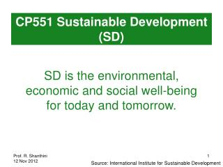 SD is the environmental, economic and social well-being for today and tomorrow.
