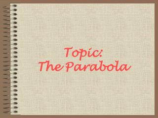 Topic:  The Parabola