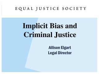 Implicit Bias and Criminal Justice 		Allison Elgart  	Legal Director