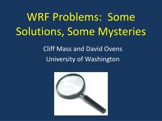 WRF Problems:  Some Solutions, Some Mysteries
