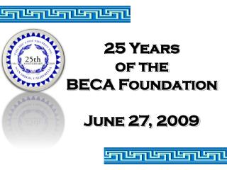 25 Years of the BECA Foundation June 27, 2009