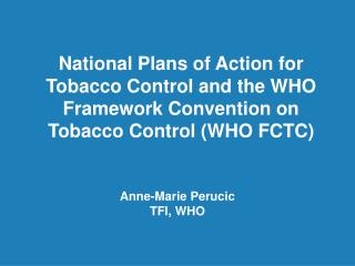 National Plans of Action for Tobacco Control and the WHO Framework Convention on Tobacco Control WHO FCTC