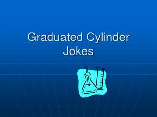 Graduated Cylinder Jokes