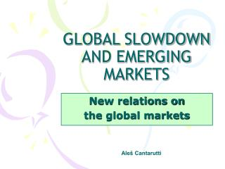 GLOBAL SLOWDOWN AND EMERGING MARKETS