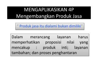 MENGAPLIKASIKAN 4P  Mengembangkan Produk Jasa