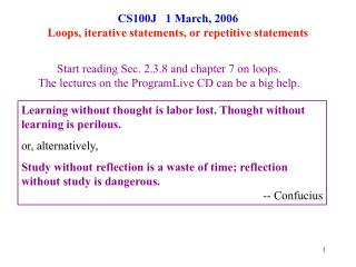 CS100J   1 March, 2006 Loops, iterative statements, or repetitive statements