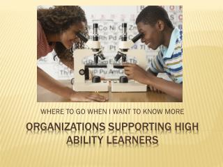 ORGANIZATIONS SUPPORTING HIGH ABILITY LEARNERS