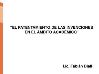 """"""" EL PATENTAMIENTO DE LAS INVENCIONES EN EL ÁMBITO ACADÉMICO """""""