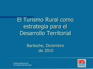 El Turismo Rural como estrategia para el  Desarrollo Territorial Bariloche , Diciembre  de 2010