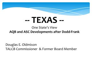 -- TEXAS --  One State's View  AQB and ASC Developments after Dodd-Frank Douglas E. Oldmixon