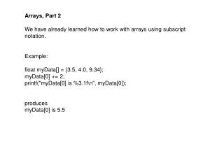 Arrays, Part 2 We have already learned how to work with arrays using subscript notation. Example: