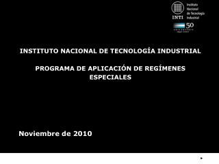 INSTITUTO NACIONAL DE TECNOLOGÍA INDUSTRIAL PROGRAMA DE APLICACIÓN DE REGÍMENES ESPECIALES