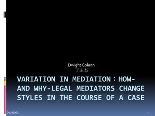 Variation in Mediation : How- and Why-Legal Mediators Change Styles in the Course of a Case