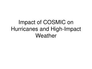 Impact of COSMIC on Hurricanes and High-Impact Weather