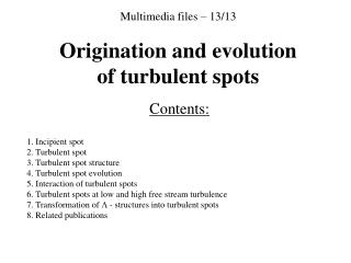 Multimedia files – 13/13 Origination and evolution of turbulent spots