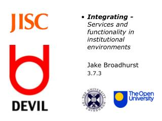 Integrating - Services and functionality in institutional environments Jake Broadhurst	 	3.7.3