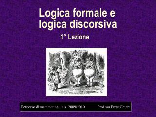 Logica formale e logica discorsiva 1� Lezione