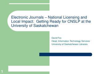 David Fox Head, Information Technology Services University of Saskatchewan Libraries