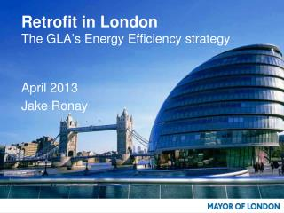 Retrofit in London The GLA � s Energy Efficiency strategy