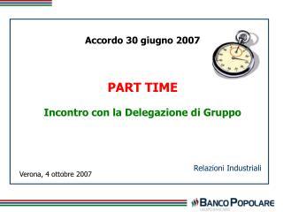 Accordo 30 giugno 2007 PART TIME Incontro con la Delegazione di Gruppo