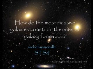 How do the most massive galaxies constrain theories of galaxy formation?