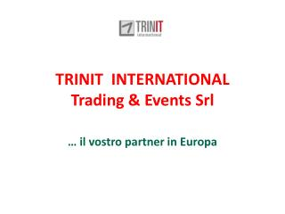 TRINIT  INTERNATIONAL   Trading & Events Srl