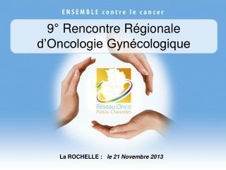 9� Rencontre R�gionale d�Oncologie Gyn�cologique