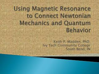 Using Magnetic Resonance to Connect Newtonian Mechanics and Quantum Behavior