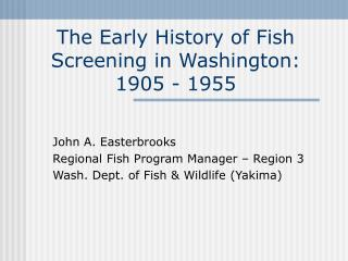 The Early History of Fish Screening in Washington: 1905 - 1955