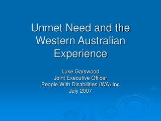 Unmet Need and the Western Australian Experience