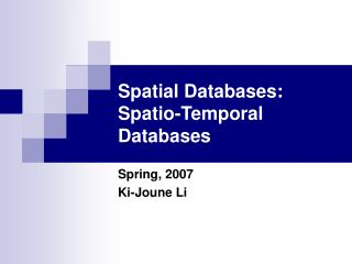 Spatial Databases: Spatio-Temporal Databases