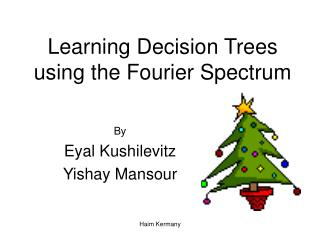 Learning Decision Trees using the Fourier Spectrum