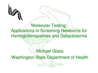 Molecular Testing: Applications in Screening Newborns for  Hemoglobinopathies  and  Galactosemia