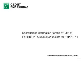 Shareholder Information for the  4 th  Qtr. of FY2010-11  &  unaudited results for  FY2010-11